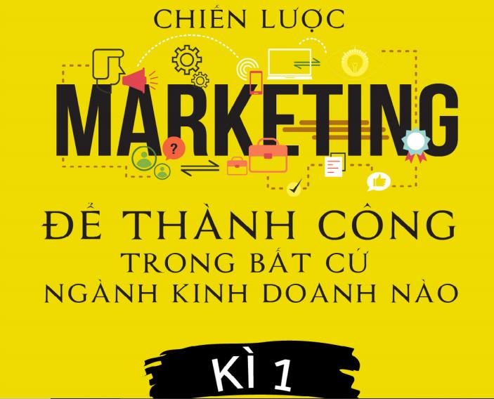Chiến Lược Marketing Để Thành Công Trong Bất Cứ Ngành Kinh Doanh Nào Kỳ 1 (Dan S.Kennedy)