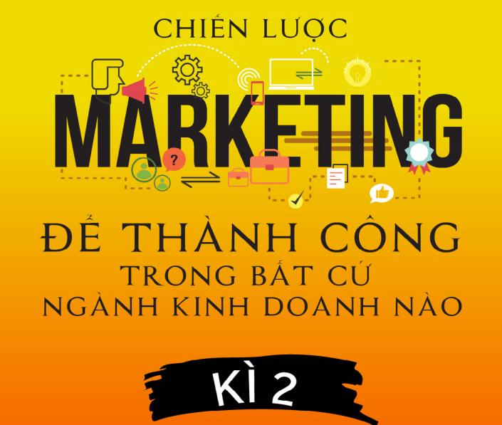 Chiến Lược Marketing Để Thành Công Trong Bất Cứ Ngành Kinh Doanh Nào Kỳ 2 (Dan S.Kennedy)