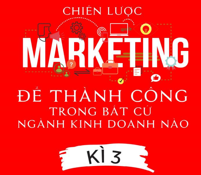 Chiến Lược Marketing Để Thành Công Trong Bất Cứ Ngành Kinh Doanh Nào Kỳ 3 (Dan S.Kennedy)